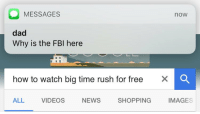 https://t.co/X0e2Gd18v1: O MESSAGES  noW  dad  Why is the FBI here  how to watch big time rush for free  X O  SHOPPING  ALL  VIDEOS  IMAGES  NEWS https://t.co/X0e2Gd18v1