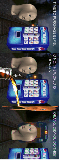"Reddit, Time, and World: O NO. THE WORLD IS  SIDEWAYS  TIME TO PURCHASE BEPIS  ORANG, DIDYOU DO THIS? <p>[<a href=""https://www.reddit.com/r/surrealmemes/comments/8k0nqp/r_o_t_a_t_e/"">Src</a>]</p>"