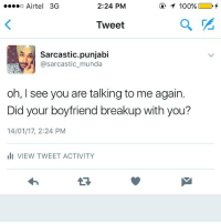 follow me for more @sarcastic.gabru: o o Airtel 3G  2:24 PM  Tweet  Sarcastic punjabi  sarcastic munda  oh, I see you are talking to me again.  Did your boyfriend breakup with you?  14/01/17, 2:24 PM  III VIEW TWEET ACTIVITY follow me for more @sarcastic.gabru