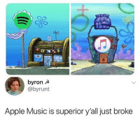 Apple, Life, and Music: o(o  byron A  @byrunt  Apple Music is superior y'all just broke Honestly I haven't listened to music ever in my life tbh honest with ya