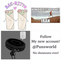 @punsworld Is officially my new favorite account! They post the best puns and never post shoutouts!🌾 . 🌱@Punsworld🌾 🌱@Punsworld🌾 🌱@Punsworld🌾 🌱@Punsworld🌾 ....: O O  HOWI DIDI ESCAPE IRAQED  IRAN  Follow  My new account!  @Puns world  No shout outs ever! @punsworld Is officially my new favorite account! They post the best puns and never post shoutouts!🌾 . 🌱@Punsworld🌾 🌱@Punsworld🌾 🌱@Punsworld🌾 🌱@Punsworld🌾 ....