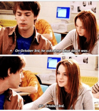 Its October 3Rd: o On October 3rd, he asked me what dayit was  Its October 3rd