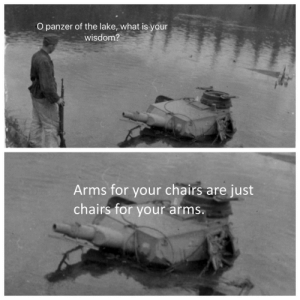 Memes, Indeed, and What Is: O panzer of the lake, what is your  wisdom?  Arms for your chairs  chairs for your  are just  arms. Wise words indeed. via /r/memes https://ift.tt/2pO02li