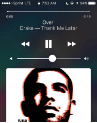 fits the situation: ....o Sprint LTE e 7:52 AM  94%  3:49  0:05  Over  Drake Thank Me Later  TUMMIV fits the situation