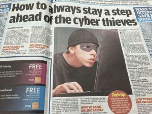 TIL what a cyber-thief looks like: o steal volD  Howtoalways stay astep  ahead of the cyberthieves  oreaching copyright, bu  Ul HUSic free from websites or'torrent apps.  ut you are also making your devices vulnerable to viruses  Not only are  LED  YOUR  WEV aM heard the  FROM PREVIOUS PAGE  nnectthan a laptop and phone, to create an ttachmeneeh  This their own win network and Jure anything, OF D  of the  users tojoin it Oncewhether in an  can then Tablet And sm  eans you should only useshould also be  CREC hst you  baye an thhe nte rep  wih betworks that you recoknise  and Frust. r in doubt, ask the  hop you are in. And if you 're  r unaure, don't use win to connect to  ware develoPe  the internes  instead, use your nections to scces  devices mobile connection.  WHAT SSAFETO  DOINEED  LOOK tot the pudtockt All  are You  THIS Is a must  YOUmr be aware that hleves try people who  to infect computers with viruses.such soe Ug  say  on  or on tablets -youo  the webaites wner has been  erihed 1  eem  2  make surE  your bank s web address  T Infinity  register site names that look very  sirnlar to the correct address, or  sites that are spelled tike real  addresses, but with common  re optic broadband, up to 5x  er than the average speed of  dard UK broadband  tor 6 months  then £15 miornthly  BT Line f15 99  Keep your detalls safe  AGAIN, this msy s®ern like  common sense, but do not shars  og-in details with anybod  sticker attached to the screes  Check your bank  IDEALLY, you should  roadbund FREE  up to 17Mb broadband h to  bank  In addition, if your bas  it, subscribe to a text  service that will sen  weekly or daily balane  BT Line £15  to protect your data and your can crack your password on, say,  computer, it is worth ang Amazon, they will then try your  Make the most ol  HOW TOSHO  antivirus software such as online bank account using the  Avira, whieh is tree and available same password.  from the Play Store and Apple  r broadband  buying a new  perfast router. If  yours is over two  years old, consider  PLUS E75  ONLINESA  SHOPPING online  growing business  comes with a risk  know if your cred  runs  su  and checks that no hackers  are trying to gain access to ONLINESAFELY  THERE'S no doubt that online  re TIL what a cyber-thief looks like
