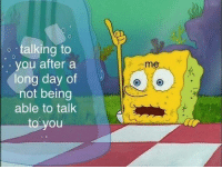 Day, You, and You Me: o talking to  you after a  long day of  not being  able to talk  to you  me