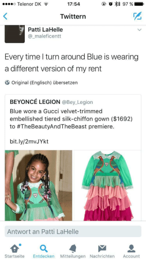 Brooo my rent aint even this much: o Telenor DK  17:54  Twittern  Patti LaHelle  @_maleficentt  Every timel turn around Blue is wearing  a different version of my rent  ⑤ Original (Englisch) übersetzen  BEYONCE LEGION @Bey_Legion  Blue wore a Gucci velvet-trimmed  embellished tiered silk-chiffon gown ($1692)  to #TheBeautyAndTheBeast premiere.  bit.ly/2mvJYkt  Antwort an Patti LaHelle  Startseite Entdecken Mitteilungen Nachrichten Account Brooo my rent aint even this much