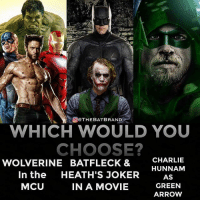 From @thebatbrand - If you could only choose one which would it be?: O@THEBATBRAND  WHICH WOULD YOU  CHOOSE?  In the HEATH'S JOKER AS  CHARLIE  HUNNAM  WOLVERINE BATFLECK &  GREEN  ARROW  MCU  IN A MOVIE From @thebatbrand - If you could only choose one which would it be?
