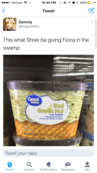 Blackpeopletwitter, Shrek, and Verizon: o Verizon  10:45 PM  O  44%D+  Tweet  PS  Sammy  @kingcoldinc  This what Shrek be giving Fiona in the  swamp  Great  Value  That  Green Nut  Ice Cream  Flavored Pistachio  &Almonds  loe Cream oth  48 FLOZ (1QT 1 PT) 1.4L OD  Tweet your reply  Home  Explore Notifications Messages  Me <p>He didn&rsquo;t save her for nothing (via /r/BlackPeopleTwitter)</p>