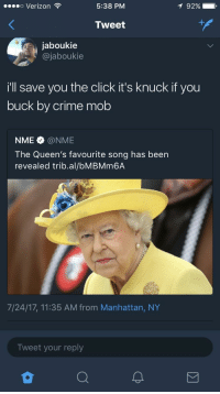 <p>Queen be getting down, yo (via /r/BlackPeopleTwitter)</p>: o Verizon  5:38 PM  92%  Tweet  jaboukie  @jaboukie  i'll save you the click it's knuck if you  buck by crime mob  NME@NME  The Queen's favourite song has been  revealed trib.al/bMBMm6A  7/24/17, 11:35 AM from Manhattan, NY  Tweet your reply <p>Queen be getting down, yo (via /r/BlackPeopleTwitter)</p>