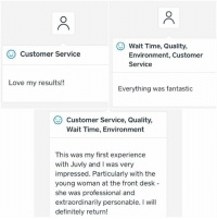 We love all the awesome feedback from our clients in our various locations!!! Happy Friday!!!: O Wait Time, Quality,  O Customer Service  Environment, Customer  Service  Love my results!!  Everything was fantastic  O Customer Service, Quality,  Wait Time, Environment  This was my first experience  with Juvly and I was very  impressed. Particularly with the  young woman at the front desk  she was professional and  extraordinarily personable.  will  definitely return! We love all the awesome feedback from our clients in our various locations!!! Happy Friday!!!