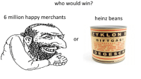 Merchant: o would who would win?  6 million happy merchants  heinz beans  ZYKL ON B  or  G A s  NPRA PARAT  KUHL  U  YROCKEN LAGERN  VOR  so  OFFENER FLAMME PERSON  DURCH  UND ZU VERWEN  DE G E S C