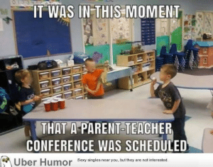 failnation:  Teaching em young: O1239  IT WAS IN-THIS MOMENT  THAT A-PARENT-TEACHER  CONFERENCE WAS SCHEDULED  Sexy singles near you, but they  are not interested.  Uber Humor failnation:  Teaching em young