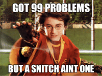 Hit it and quidditch: GOT 99 PROBLEMS  BUTASNITCHAINTON Hit it and quidditch