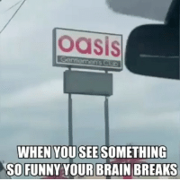 Club, Funny, and Memes: oasis  en's Club  WHEN YOU SEE SOMETHING  SO FUNNY YOUR BRAIN BREAKS -Wait For It 😂😂 🗣Go Like @badassery - - militaryhumor