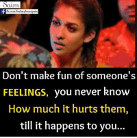 Memes, fb.com, and Heart: Oaunm  fb.com/feelmy heart pain  Don't make fun of someone's  FEELINGS, you never know  How much it hurts them,  till it happens to you...