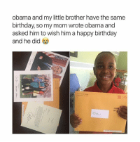 Birthday, Memes, and Obama: obama and my little brother have the same  birthday, so my mom wrote obama and  asked him to wish him a happy birthday  and he did  FIR Obama rocks 🙌🏼 @peopleareamazing @peopleareamazing @peopleareamazing