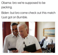 Make America Date Again.: Obama: bro we're supposed to be  packing  Biden: but bro come check out this match  just got on Bumble. Make America Date Again.