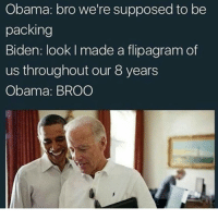 JOBAMA FOREVER marvel fandom textpost funnypost tumblr clean doctorwho hungergames mockingjay text jeremyrenner hawkeye avengers tumblrpost meme tumblr bandom patd panicatthedisco brendonurie clean funny funnypost music bands falloutboy clique top twentyonepilots memes joshdun tylerjoesph: Obama: bro we're supposed to be  packing  Biden: look l made a flipagram of  us throughout our 8 years  Obama: BROO JOBAMA FOREVER marvel fandom textpost funnypost tumblr clean doctorwho hungergames mockingjay text jeremyrenner hawkeye avengers tumblrpost meme tumblr bandom patd panicatthedisco brendonurie clean funny funnypost music bands falloutboy clique top twentyonepilots memes joshdun tylerjoesph
