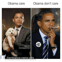 Memes, Obama Care, and 🤖: Obama care  Obama don't care  will ent  memegourmet  meme islove meme is ife 😏😏😏