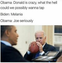 😅😅😅 petty: Obama: Donald is crazy, what the hell  could we possibly wanna tap  Biden: Melania  Obama: Joe seriously 😅😅😅 petty