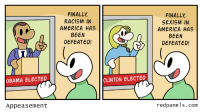 [Seized meme] Just by cutting a panel out of a reactionary comic, I've constructed an anti-liberalism meme: OBAMA ELECTED  Appeasement  FINALLY  RACISM IN  AMERICA HAS  BEEN  DEFEATED!  CLINTON ELECTED  FINALLY  SEXISM IN  AMERICA HAS  BEEN  DEFEATED!  red panels. Com [Seized meme] Just by cutting a panel out of a reactionary comic, I've constructed an anti-liberalism meme