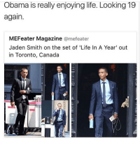 good on him: Obama is really enjoying life. Looking 19  again.  MEFeater Magazine  amefeater  Jaden Smith on the set of 'Life In A Year' out  in Toronto, Canada good on him