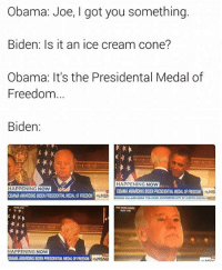 Msn, Msi, and Cream: Obama: Joe, I got you something.  Biden: Is it an ice cream cone?  Obama: It's the Presidental Medal of  Freedom  Biden  HAPPENING NOW  HAPPENING NOW  OBAMA AWARDING BIDEN PRESIDENTIALMEDALOFFREEDOM  MSI  OBAMA AWARDING BIDEN PRESIDENTIALMEDAL OFFREEDOM  MSN  SYRIAN VILLAGE NEARTHE ONCE CONTESTED CITY ALEPPOKASKULLI  406 PM  404 PM  HAPPENING NOW  LIV  BAMAAWARDINGBOENPRESIDENTIAL MEDALOFFREEDOM  fleMSNB