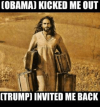 Jesus, Obama, and Trump: (OBAMA] KICKED ME OUT  [TRUMP) INVITED ME BACK