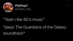 "It's still 80's music but: OBAMA  MlgBagel  @bagel_mlg  ""TING BURGE  ""Yeah I like 80's music""  *plays The Guardians of the Galaxy  soundtrack* It's still 80's music but"
