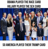 The Donald... Trumped them all!: OBAMA PLAYED THE RACE CARD  HILLARY PLAYED THE SEX CARD  SO AMERICA PLAYED THEIR TRUMP CARD The Donald... Trumped them all!