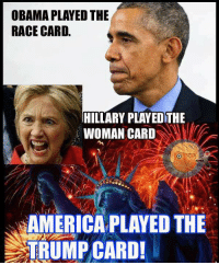 America's Freedom Fighters: OBAMA PLAYED THE  RACE CARD.  HILLARY PLAYEDTHE  WOMAN CARD  AMERICA PLAYED THE  TRUMP CARD! America's Freedom Fighters