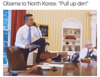 *North Korea declares war on the US* - Follow (@savagecomedy) For More! 😂: Obama to North Korea:  Pull up den  II *North Korea declares war on the US* - Follow (@savagecomedy) For More! 😂