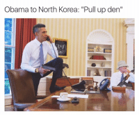 "Obama to North Korea: ""Pull up den'' North Korea declares war on the U.S"