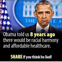 America's Freedom Fighters: Obama told us 8 years ago  there would be racial harmony  and affordable healthcare  SHAREifyou think he lied! America's Freedom Fighters