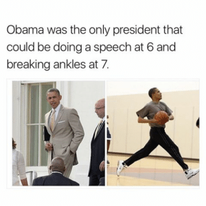 Chillest president ever: Obama was the only president that  could be doing a speech at 6 and  breaking ankles at 7. Chillest president ever