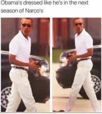 Funny, Narcos, and Drug Lord: Obama's dressed like he's in the next  season of Narco's Obama is literally going from POTUS to international drug lord and I'm SO INTO IT (@thefunnyintrovert)