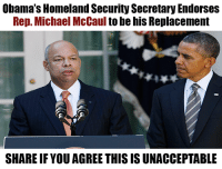 Congressman Michael McCaul is being considered for DHS Secretary, despite supporting legislation that undermines Trump's top promises on immigration enforcement!  See how we grade Rep. McCaul on immigration HERE: numbersusa.com/content/my/congress/1178/gradescoresheet: Obama's Homeland Security Secretary Endorses  Rep. Michael McCaul  to be his Replacement  SHARE IF YOU AGREE THIS IS UNACCEPTABLE Congressman Michael McCaul is being considered for DHS Secretary, despite supporting legislation that undermines Trump's top promises on immigration enforcement!  See how we grade Rep. McCaul on immigration HERE: numbersusa.com/content/my/congress/1178/gradescoresheet