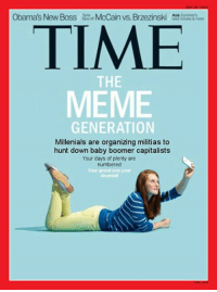 Meme, Time, and Persimmon: Obama's New BossMcCain vs. Brzezinski b  TIME  MEME  THE  GENERATION  Millenials are organizing militias to  hunt down baby boomer capitalists  Your days of plenty are  numbered  Your greed was your  down al -oldmin backup page: 2 Stale 2 Furious