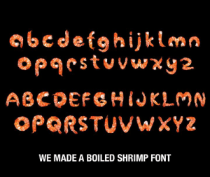 Dank, Work, and Good: obcdefghijktma  ABCDEFCHIJKLMN  OPORSTUVWXYZ  WE MADE A BOILED SHRIMP FONT Seemed like a good way to spend an afternoon at work.
