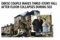 "<p>what can i say &hellip;. via /r/memes <a href=""http://ift.tt/2iROHdC"">http://ift.tt/2iROHdC</a></p>: OBESE COUPLE MAKES THREE-STORY FALL  AFTER FLOOR COLLAPSES DURING SEX <p>what can i say &hellip;. via /r/memes <a href=""http://ift.tt/2iROHdC"">http://ift.tt/2iROHdC</a></p>"