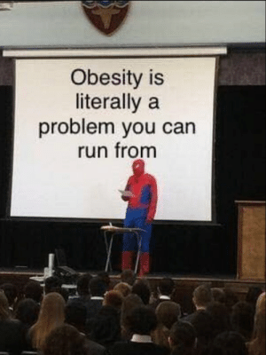 It do be like that: Obesity is  literally a  problem you can  run fronm It do be like that