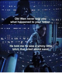 Memes, Obie, and 🤖: obi Wan never told you  what happened to your father.  He told me he was a whiny little  bitch that cried about sand. Vader got burned