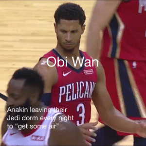 "Always on the move..: Obi Wan  PELICA  Anakin leaving their  Jedi dorm every night  to ""get some air"" Always on the move.."
