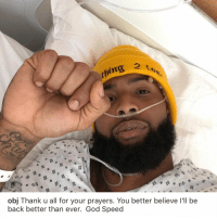 God, Memes, and Odell Beckham Jr.: obj Thank u all for your prayers. You better believe l'll be  back better than ever. God Speed Odell Beckham Jr thanks everyone for their well wishes! 🙏💯 @OBJ_3 https://t.co/71cFBVYqMA