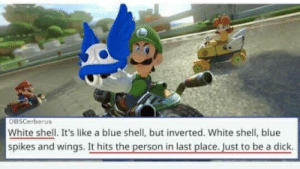 blue shell: OBSCerberus  White shell. It's like a blue shell, but inverted. White shell, blue  spikes and wings. It hits the person in last place. Just to be a dick