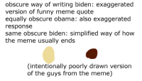 Funny Memes Quote: obscure way of writing biden: exaggerated  version of funny meme quote  equally obscure obama: also exaggerated  response  same obscure biden: simplified way of how  the meme usually ends  (intentionally poorly drawn version  of the guys from the meme)