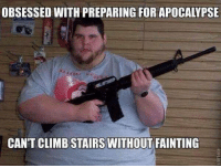 The legendary Gunbeard: OBSESSED WITH PREPARING FOR APOCALYPSE  CANT CLIMB STAIRS WITHOUT FAINTING The legendary Gunbeard