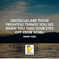 Goals, Memes, and Best: OBSTACLES ARE THOSE  FRIGHTFUL THINGS YOU SEE  WHEN YOU TAKE YOUR EYES  OFF YOUR GOAL  HENRY FORD  com, inc  @vasrue2 Obstacles are those frightful things when you take your eyes off your goals Henry Ford. I want you to think about that for a second when you have the faith your goals can be achieved when you're fearful or you have the doubt that's when you lose side of your goals and end up losing your goals because you're not faithful. I ran into many obstacles in my lifetime and keeping the faith knowing with your goal is is a best way to accomplish them. Hit like if you agree or comment on the post to share your thoughts.