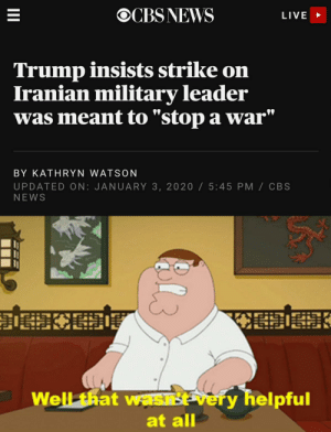 "This is why we can't have nice things: OCBS NEWS  LIVE  Trump insists strike on  Iranian military leader  was meant to ""stop a war""  BY KATHRYN WATSON  UPDATED ON: JANUARY 3, 2020 / 5:45 PM / CBS  NEWS  Well that wasEvery helpful  at all  B13 This is why we can't have nice things"